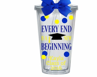 Class of 2017 Graduation Tumbler, Personalized, Every End is a New Beginning, Custom Colors
