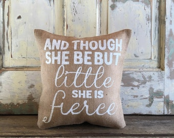 Pillow Cover | And Though She be but Little, She is Fierce | Burlap Pillow | Baby Girl pillow | Baby Shower Gift | Nursery pillow