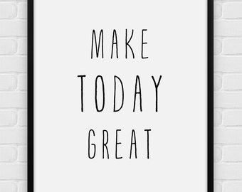 Make Today Great - Printable Poster - Digital Art, Download and Print JPG