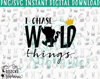 DBS-027m I Chase Wild Things Where the Wild Things Are SVG PNG Instant Digital Download