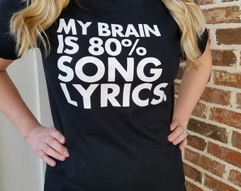 Funny T Shirt - My Brain is 80% Song Lyrics - Men Women's T Shirt - Item 1872