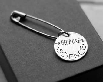 Because Science Safety Pin, March for Science Pin, Hand Stamped Sterling Silver Disc, Global Warming, Environmentalist, Scientist Gift
