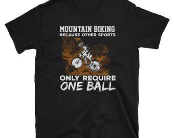 Other Sports Require 1 Ball Mountain Biking T-Shirt