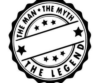 Customizeable the man the myth the legend SVG PNG PDF