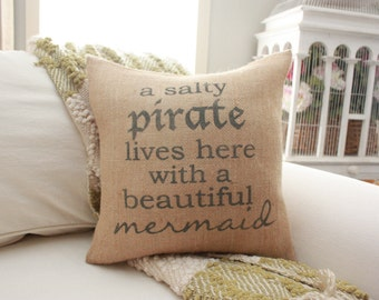 Burlap Pillow - A Salty Pirate Lives Here with a Beautiful Mermaid