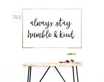 ALWAYS STAY HUMBLE And Kind - Home Decor by Dear Lily Mae - You Print Printable Wall Art (1) 24x36 Jpeg - Personal Use Only
