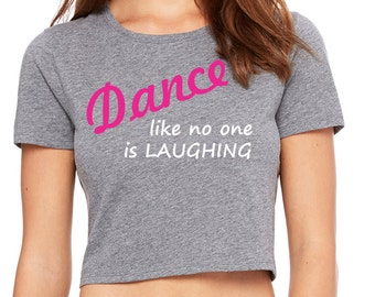 Dance Like No One is Laughing Women's Boxy Flowy Cropped Tank Top or T-Shirt