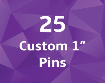 1 Inch Custom Buttons - Pins. Set of 25. Wedding Favors. Party Favors. Business or Band Promotion. Pinback Badges.