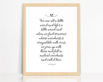 We Are All A Little Weird | Dr Seuss QUOTE | Black + White | Script | Wall Print | Home Decor