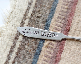 You are SO LOVED - Stamped Butter Knife - Vintage Gift - For Such A Time Designs - Valentines Day - love - xoxo