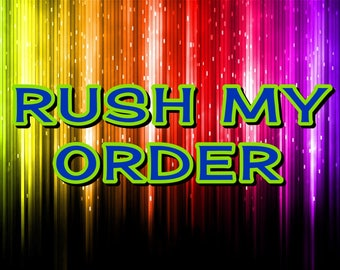 RUSH MY ORDER puts your order at the front of our production line  for details please send me a message. Thank you!