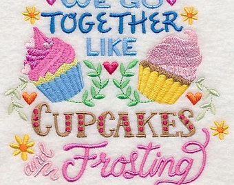 We Go Together Like Cupcakes and Frosting Embroidered Flour Sack Hand/Dish Towel