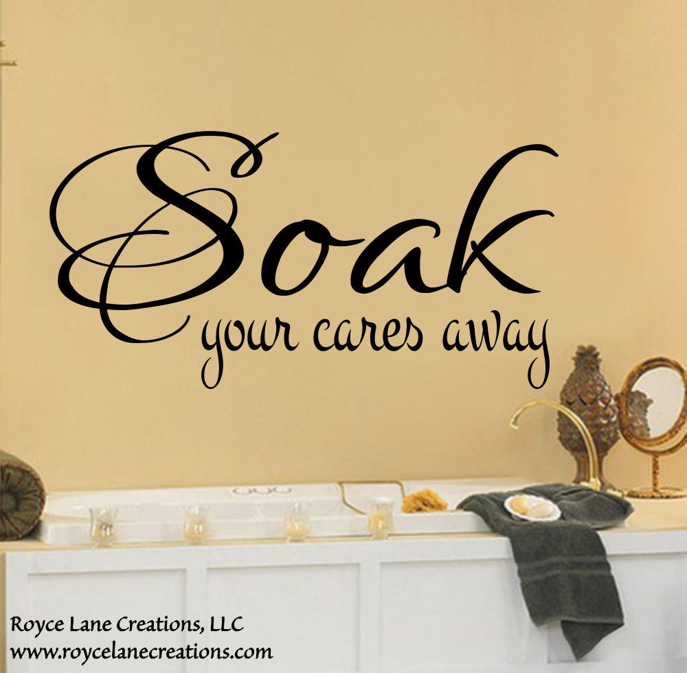 Bathroom Wall Decals -Soak Your Cares Away Bathroom Wall Decal ...