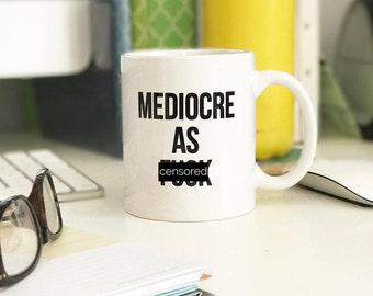 Coffee Mug. Mature Mug. Funny Coworker Gift. Mediocre AF.
