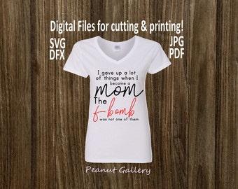 I gave up a lot, Mom, F-bomb cut and print file. svg, pdf, dxf. Silhouette, Cricut. F bomb, f word, vulgar, funny. DIY t shirt.