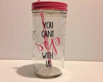 You Can't Sip With Us Mason Jar tumbler