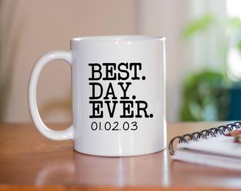 Best Day Ever Coffee Mug - Custom Coffee Mug - Custom Wedding Mug - Funny Mug - Couples Wedding Date Mug