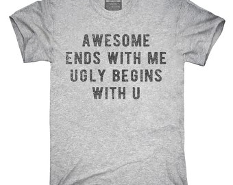 Awesome Ends With Me Ugly Begins With U T-Shirt, Hoodie, Tank Top, Gifts