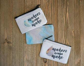 Makers Gonna Make Coin Purse - Small Zipper Pouch - Zipper Wallet - Small wallet - Small bag - purse pouch - accessory bag - change purse