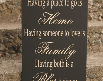 Family Sign - Having a place to go is Home. Having someone to love is Family. Having both is a Blessing - Custom Wood Sign, wood sign,
