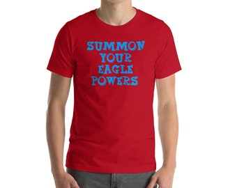 Summon Your Eagle Powers - Nacho Libre Quote - Unisex T-Shirt