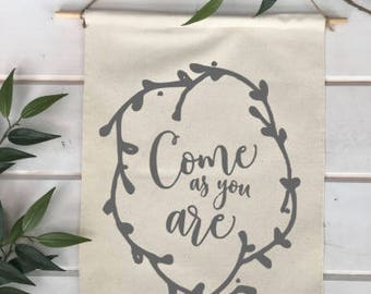 Come as you are Banner Sign; SpringHome Decor; Spring Sign; Spring Decoration; feel good art; inspirational wall art; housewarming gift