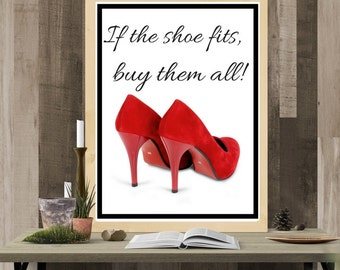 PRINTABLE POSTER: If the shoe fits, buy them all! Instant Download