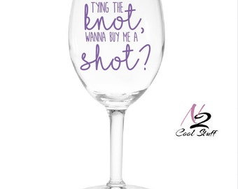 Tying the knot wanna buy me a shot decals  ( wine glass not included)