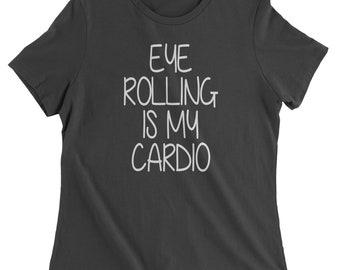 Eye Rolling Is My Cardio Womens T-shirt