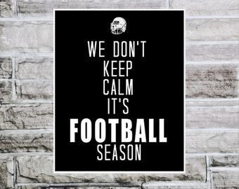 We Don't Keep Calm, It's Football,calligraphic art,printable wisdom,football quote,printable art poster, gift for guy, football print, quote