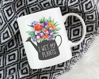I Wet My Plants - Coffee Mug, Cute Mug, Funny Mug, Gardening Mug, Florist Mug, Gardener Mug, Gift For Gardner, Plant Mug, Farmer's Gift