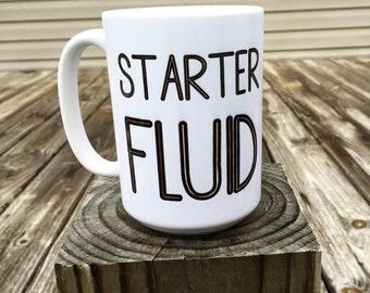 Starter Fluid - coffee mug