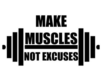 Make Muscles Not Excuses Vinyl Decal
