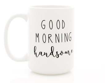 Good Morning Handsome mug. Calligraphy Syle Ceramic Mug. Boyfriend or Husband Gift idea for him by Milk & Honey.