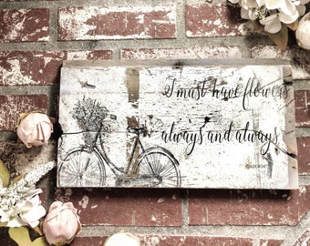 I must have flowers always and always chippy barnwood sign