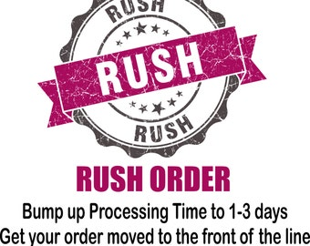 Rush Order - Bump Up Processing Time to 1-3 Business Days - Does NOT Apply to Shipping