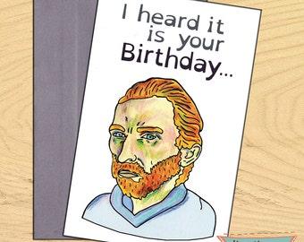 Vincent Von Gogh, I heard it is your birthday funny pun birthday card
