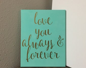 Love you always and forever canvas wall hanging CUSTOM COLORS anniversary gift wedding gift home decor valentines gift nursery wall art baby
