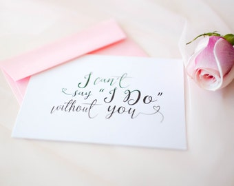 I Can't Say I Do Without You Card, Bridesmaid Wedding Card, Will You Be My Bridesmaid Card, Wedding Stationery