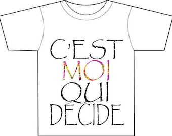 C'est moi qui decide, I DECIDE,gentle Feminist popular French quip,tee-shirt,gift for her,tongue in cheek gift for a girl