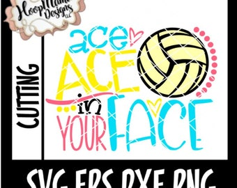 Volleyball SVG Cutting File,  Ace Ace In Your Face, SVG DXF eps and png Files for Cutting Machines Cameo or Cricut Explore,