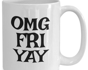 Friyay Mug - OMG Fri-yay Coffee Tea Cup Gift Idea