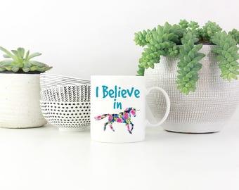 I Believe in Unicorns Unique Inspirational Mug. Motivational Mug, Spiritual Mug, Coffee Mug, Coffee Mug for Her, Unicorn