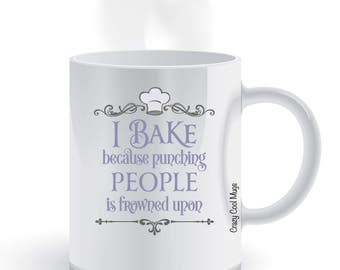 I Bake Because Punching People Is Frowned Upon Funny Coffee Mug