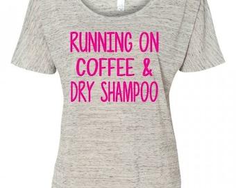 Running On Coffee and Dry Shampoo Flowy T Shirt