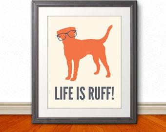 Life is Ruff, Dog Print, Dog Art, Dog Poster. Dog Sign