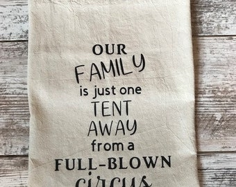 100% cotton flour sack towel, Our family is just one tent away from a full-blown circus