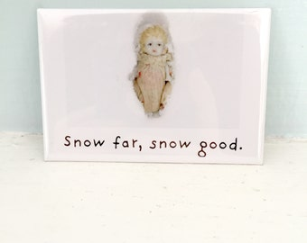 Snow Far Snow Good Funny Bisque Dolly Claudia Doll Funny Snow Magnet