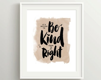 It's Better to be Kind than to be Right, An Everyday House Rule, Instant Download, 5x7 and 8x10 files in tan or pink for art print or card