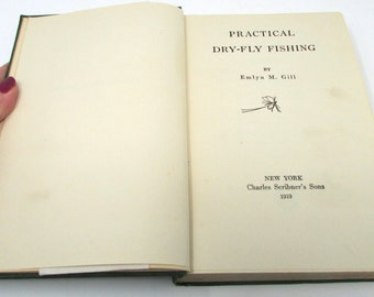 Antique Practical Dry-Fly Fishing by Emlyn Gill Early Fly Fishing Book 1919
